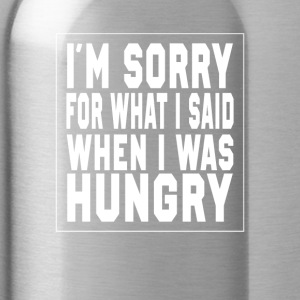 I'm sorry for what I said, I was hungry - Water Bottle