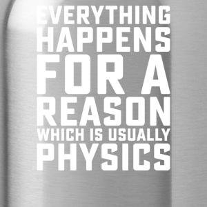 Everything Happens for a Reason, It's PHYSICS - Water Bottle
