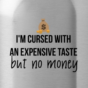 Cursed with expensive taste - Trinkflasche