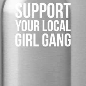Support Your Local Girl Gang, Popular Trending - Water Bottle