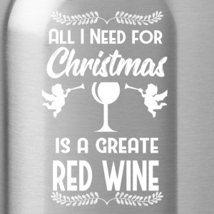 All I Need Christmas is Wine Wine red wine glass - Water Bottle
