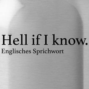 Hell if I know. - Trinkflasche
