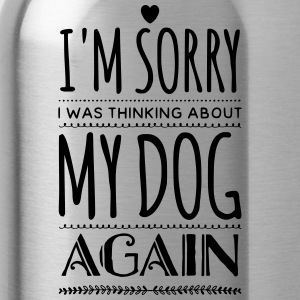 Funny saying, Think about my dog - Water Bottle