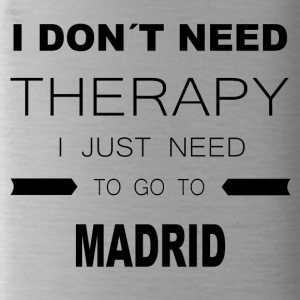 i dont need therapy i just need to go to MADRID - Trinkflasche