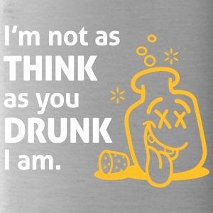 I'm Not As Think As You Drunk I Am! - Water Bottle