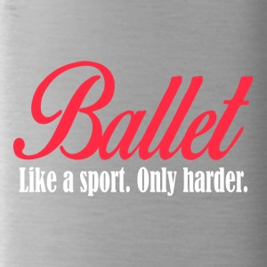 Ballet - Like a sport only harder - Trinkflasche