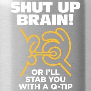 Shut Up Brain Or I Will Stab You With A Q-tip! - Water Bottle