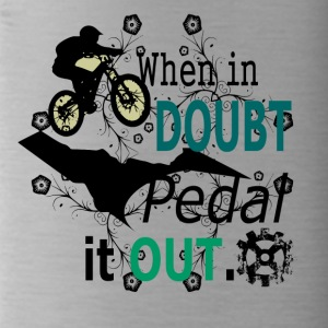 when in doubt pedal it out - MTB LOVE - Trinkflasche