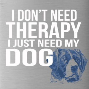i dont need a therapy i just need my dog - Trinkflasche
