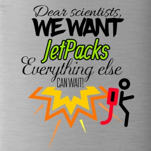 We need jet packs everything else can wait - Trinkflasche