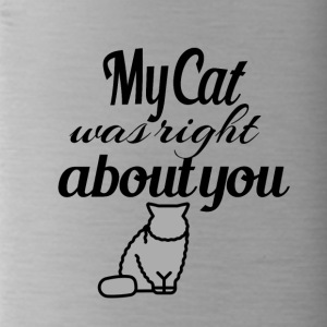 My Cat was right about you - Water Bottle