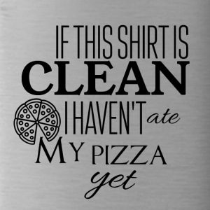 If this shirt is clean I haven't ate my pizza yet - Trinkflasche
