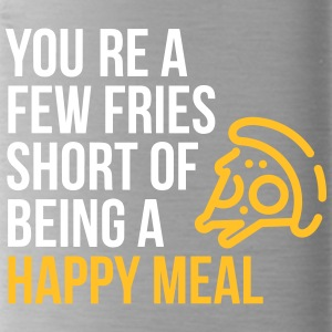 You're A Few Fries Short Of Being A Happy Meal. - Water Bottle