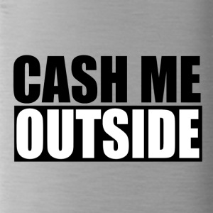 cash me outside - Trinkflasche