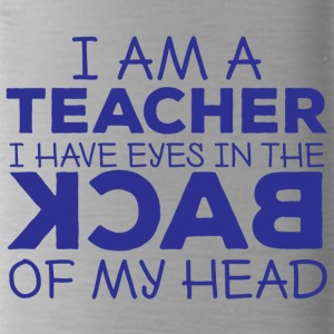 Lehrer / Schule: I Am A Teacher. I Have Eyes In - Trinkflasche