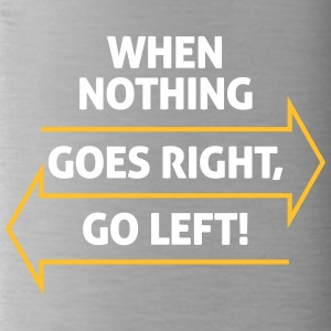 If Nothing Goes So Right, Go Left! - Water Bottle