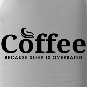 Coffee, because sleep is overrated - Kaffee Shirt - Trinkflasche