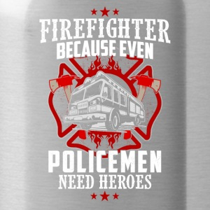 firefighter - Even Police need heroes - Water Bottle