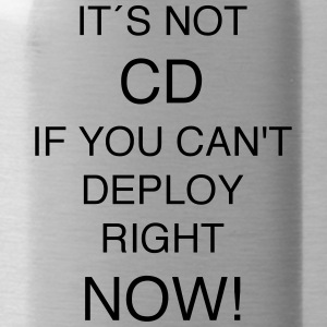 IT'S NOT CD IF YOU can`t DEPLOY RIGHT NOW! - Water Bottle