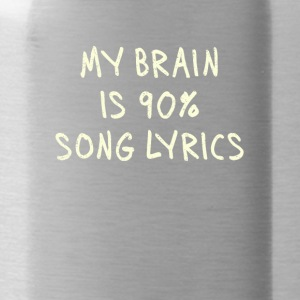 MY BRAIN IS 90% SONG LYRICS Shirt - Trinkflasche