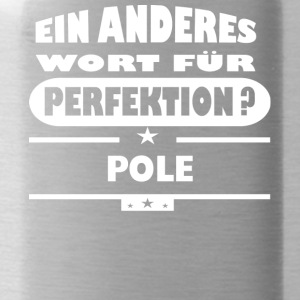 Pole Other word for perfection - Water Bottle
