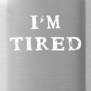 I'm I am tired funny fun lustiges Shirt Sprüche - Trinkflasche