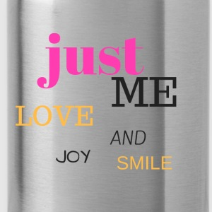 JUST ME, LOVE, JOY AND SMILE - Water Bottle