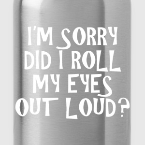 Typography. Did I roll my eyes out loud??? - Water Bottle