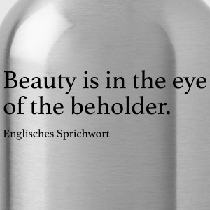 Beauty is in the eye of the beholder. - Trinkflasche