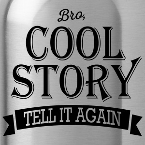 Bro, Cool Story - Tell it again / Good story - Water Bottle