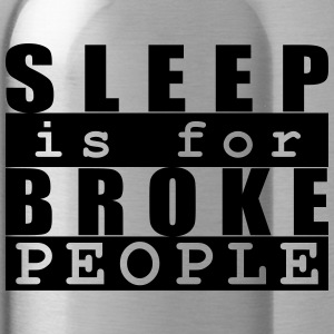 Sleep is for broke people - Trinkflasche