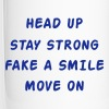 Head Up Stay Strong Fake A Smile Move On - Termosmuki