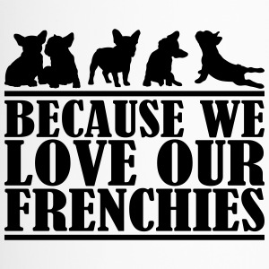 because we love our frenchies - Thermobecher