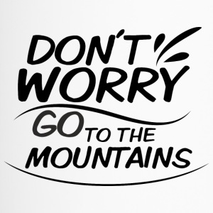 Don`t Worry - go to the Moutains - Travel Mug