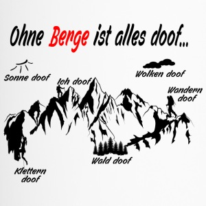 Ohne Berge ist alles doof - Thermobecher