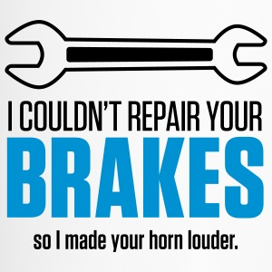 I could not repair your brakes!