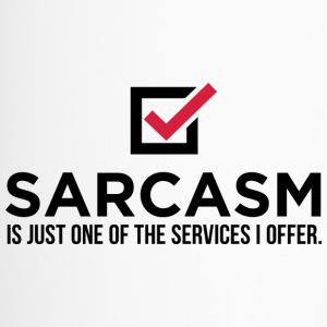 Sarcasm is just one of my services!