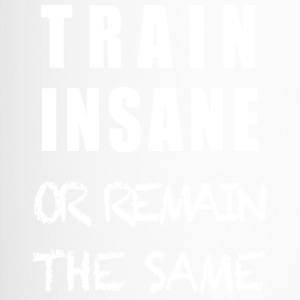 TRAIN INSANE OR REMAIN THE SAME - Thermobecher