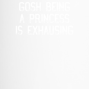 Gosh Being A Princess Is Exhausting T-Shirt - Travel Mug