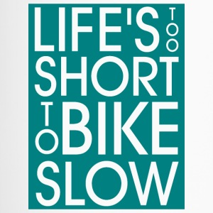 Life`s too short to Bike Slow - Thermobecher