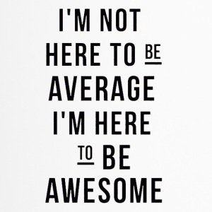 I am not here to be average - Thermobecher