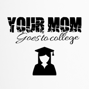 Your mom is going to college - Thermobecher