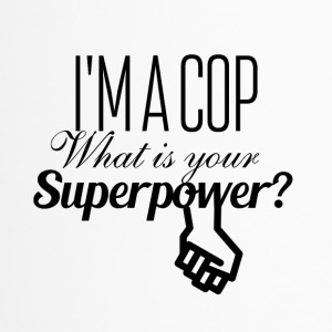 I am a cop what is your superpower - Travel Mug