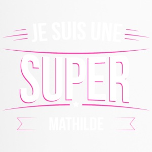 Mathilde je suis une super Mathilde - Mug thermos