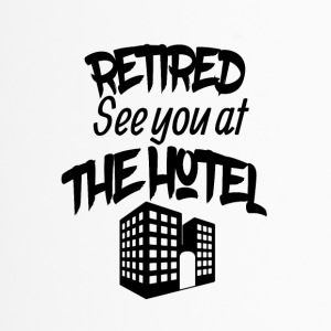 Retired See you at the hotel - Travel Mug