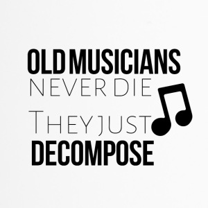 Old musicians never the they decompose - Travel Mug