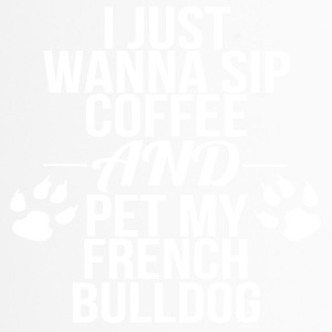 i just wanna sip coffee and pet my french bulldog - Thermobecher