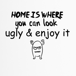 Home is where you look ugly and enjoy it - Travel Mug