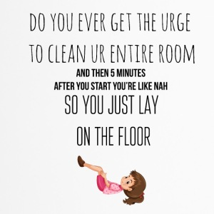The urge to clean the entire room - Thermobecher