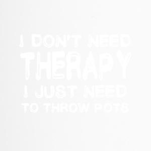 Do not need therapy I just have to throw pots - Travel Mug
